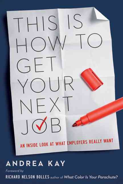 This Is How to Get Your Next Job By Kay, Andrea/ Bolles, Richard Nelson (FRW)